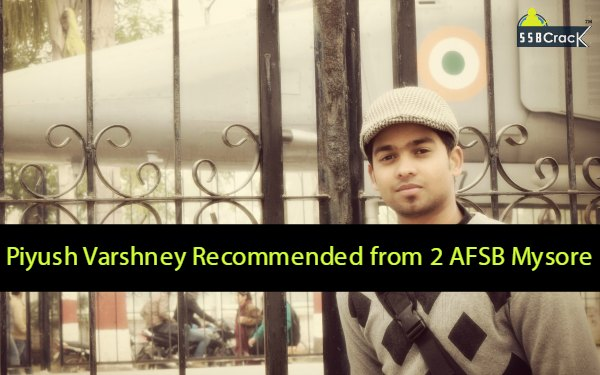 Piyush Recommended from 2 AFSB Mysore