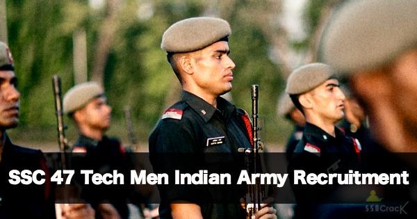 SSC 47 Tech Men Indian Army Recruitment